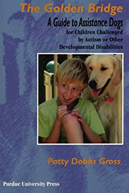 The Golden Bridge: A Guide to Assistance Dogs for Children with Social, Emotional, and Educational Challenges 9781557534088
