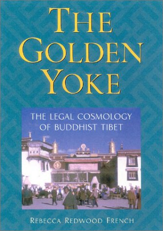 The Golden Yoke: The Legal Cosmology of Buddhist Tibet 9781559391719