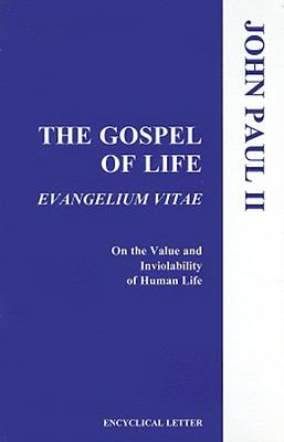 The Gospel of Life: Evangelium Vitae, on the Value and Inviolability of Human Life 9781555863166