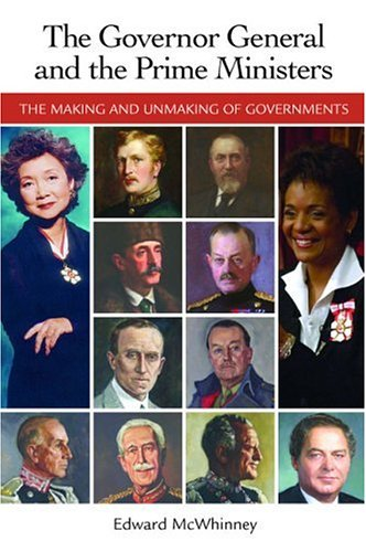 The Governor General and the Prime Ministers: The Making and Unmaking of Governments 9781553800316