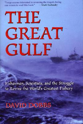 The Great Gulf: Fishermen, Scientists, and the Struggle to Revive the World's Greatest Fishery 9781559636636