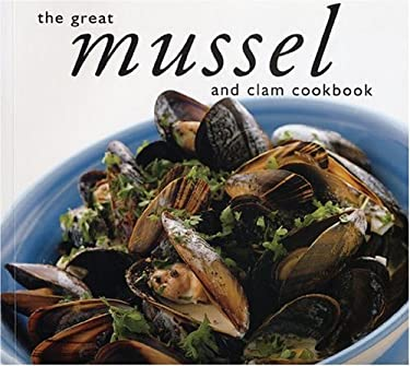 The Great Mussel and Clam Cookbook 9781552855379