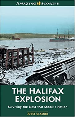 The Halifax Explosion: Surviving the Blast That Shook a Nation 9781551539423