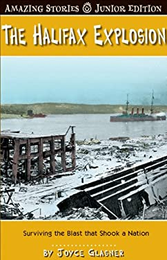 The Halifax Explosion: Surviving the Blast That Shook a Nation 9781554397075