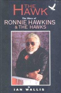 The Hawk: The Story of Ronnie Hawkins: The Hawks 9781550821673