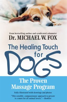 The Healing Touch for Dogs: The Proven Massage Program for Dogs 9781557045768