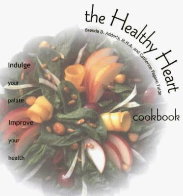 The Healthy Heart Cookbook: Indulge Your Palate--Improve Your Health 9781558672369