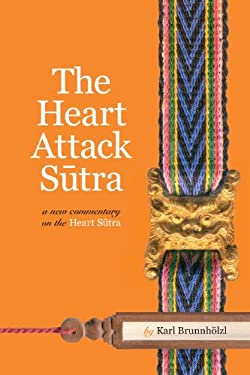 The Heart Attack Sutra: A New Commentary on the Heart Sutra 9781559393911