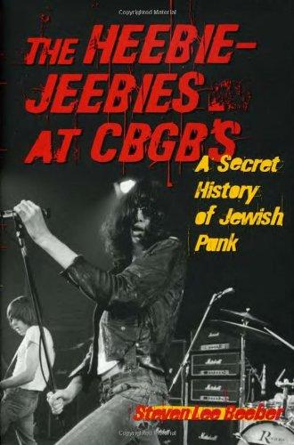 The Heebie-Jeebies at CBGB's: A Secret History of Jewish Punk 9781556526138