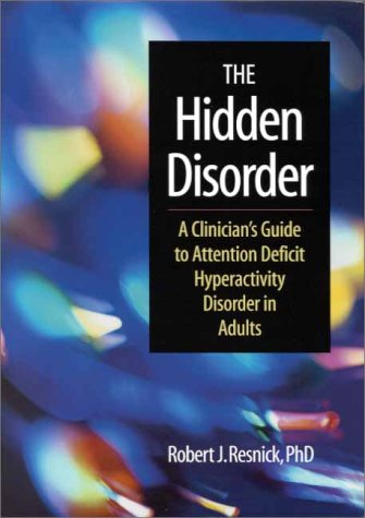 The Hidden Disorder: A Clinician's Guide to Attention Deficit Hyperactivity Disorder in Adults 9781557987242