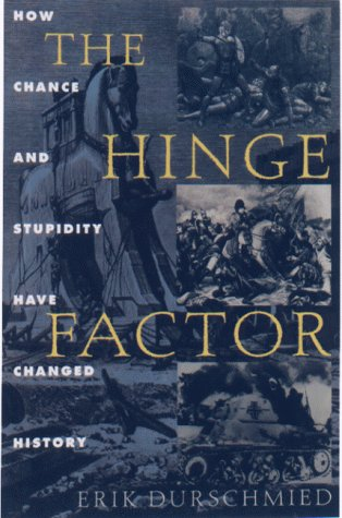 The Hinge Factor: How Chance and Stupidity Have Changed History 9781559705158
