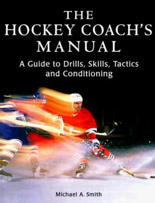 The Hockey Coach's Manual: A Guide to Drills, Skills and Conditioning 9781552091838