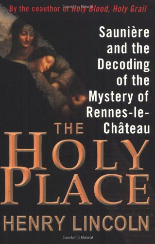 The Holy Place: Sauniere and the Decoding of the Mystery of Rennes-Le-Chateau 9781559707671