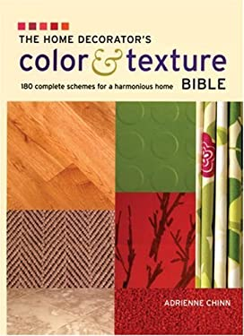 The Home Decorator's Color & Texture Bible: 180 Complete Schemes for a Harmonious Home 9781554073153