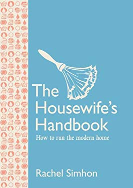 The Housewife's Handbook: How to Run the Modern Home 9781558708754