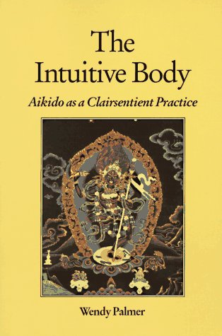 The Intuitive Body: Aikido as a Clairsentient Practice 9781556431715