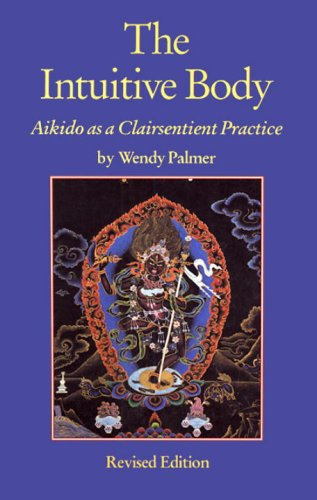 The Intuitive Body: Aikido as a Clairsentient Practice 9781556433467
