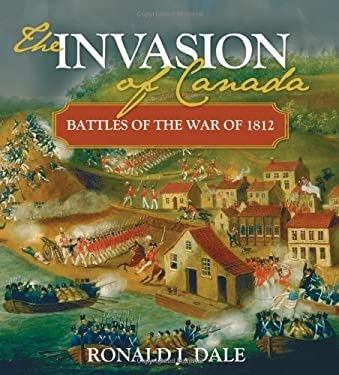 The Invasion of Canada: Battles of the War of 1812 9781552777848