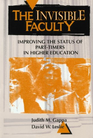 The Invisible Faculty: Improving the Status of Part-Timers in Higher Education 9781555425173