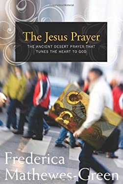 The Jesus Prayer: The Ancient Desert Prayer That Tunes the Heart to God 9781557256591