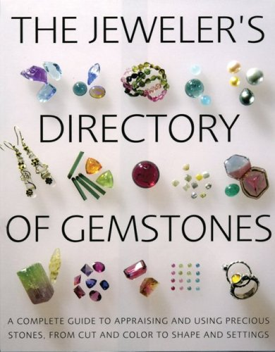 The Jeweler's Directory of Gemstones: A Complete Guide to Appraising and Using Precious Stones from Cut and Color to Shape and Settings 9781554071661