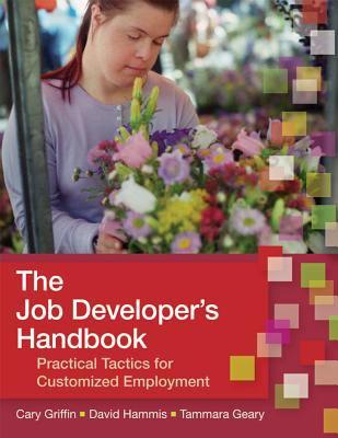 The Job Developer's Handbook: Practical Tactics for Customized Employment 9781557668639