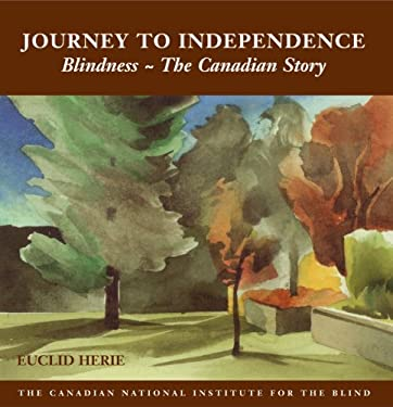 The Journey to Independence: Blindness - The Canadian Story 9781550025590
