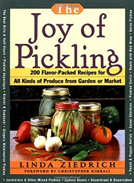 The Joy of Pickling: 200 Flavor-Packed Recipes for All Kinds of Produce from Garden or Market 9781558321335