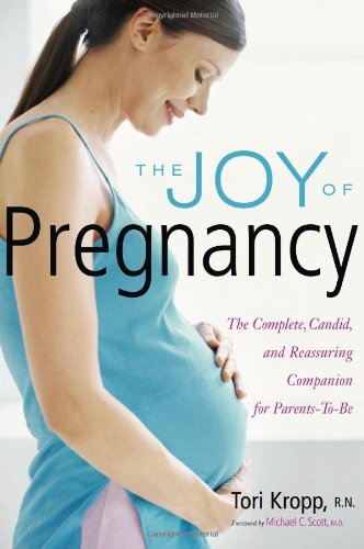 The Joy of Pregnancy: The Complete, Candid, and Reassuring Companion for Parents-To-Be 9781558323063