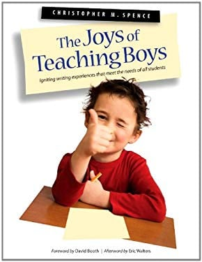 The Joys of Teaching Boys: Igniting Writing Experiences That Meet the Needs of All Students 9781551382302