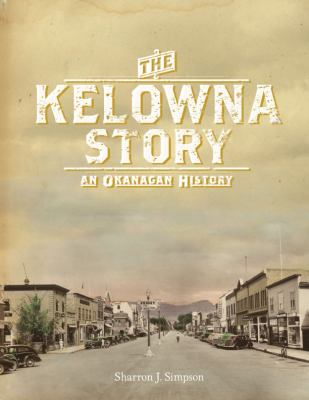 The Kelowna Story: An Okanagan History 9781550175394
