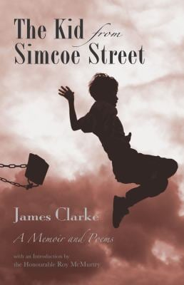 The Kid from Simcoe Street: A Memoir and Poems 9781550962604