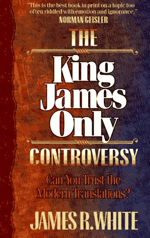The King James Only Controversy: Can You Trust the Modern Translations? 9781556615757