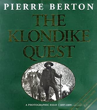 The Klondike Quest: A Photographic Essay 1897-1899 9781550462029