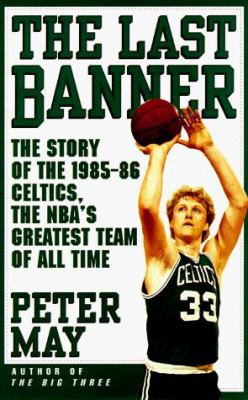 The Last Banner: The Story of the 1985-86 Celtics, the NBA's Greatest Team of All Time 9781558508354