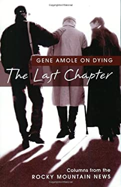 The Last Chapter: Gene Amole on Dying 9781555662820