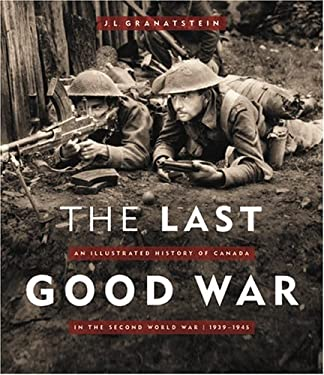 The Last Good War: An Illustrated History of Canada in the Second World War 1939-1945 9781550549133