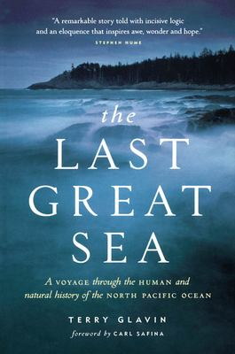 The Last Great Sea: A Voyage Through the Human and Natural History of the North Pacific Ocean 9781550549546