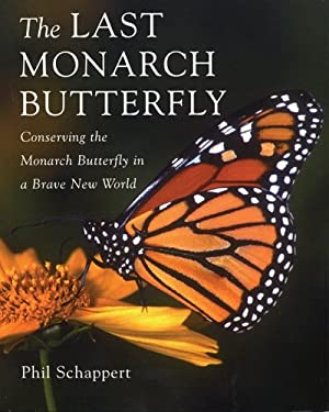 The Last Monarch Butterfly: Conserving the Monarch Butterfly in a Brave New World 9781552979693