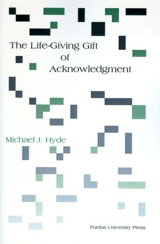 The Life-Giving Gift of Acknowledgment: A Philosophical and Rhetorical Inquiry 9781557534026
