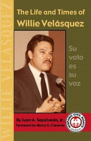 The Life and Times of Willie Velasquez: Su Voto Es Su Voz 9781558854192