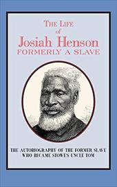 The Life of Josiah Henson: Formerly a Slave, Now an Inhabitant of Canada