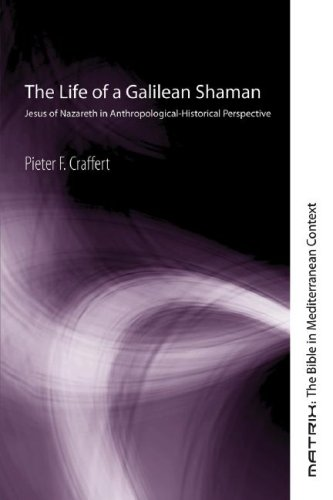 The Life of a Galilean Shaman: Jesus of Nazareth in Anthropological-Historical Perspective 9781556350856
