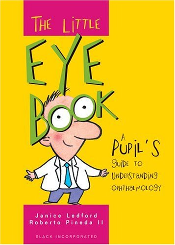 The Little Eye Book: A Pupil's Guide to Understanding Ophthalmology 9781556425608