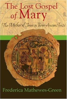 The Lost Gospel of Mary: The Mother of Jesus in Three Ancient Texts 9781557255365