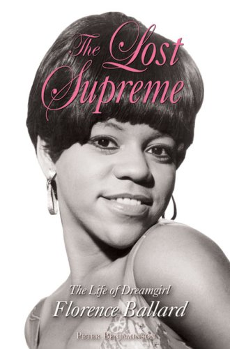 The Lost Supreme: The Life of Dreamgirl Florence Ballard 9781556529597