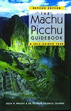 Machu Picchu Guidebook : A Self-Guided Tour