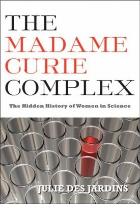The Madame Curie Complex: The Hidden History of Women in Science 9781558616134