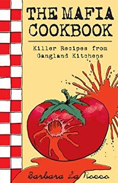 The Mafia Cookbook: Killer Recipes from Gangland Kitchens 9781552651216