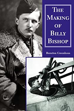 The Making of Billy Bishop: The First World War Exploits of Billy Bishop, VC 9781550023909